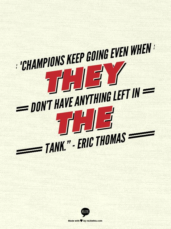 Eric Thomas, Champions, quote